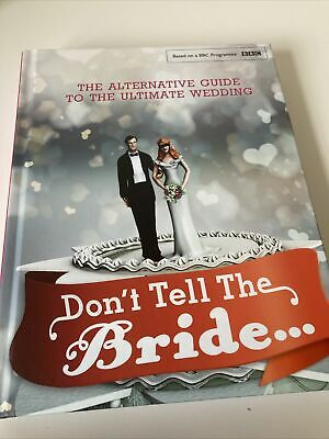 Don't Tell The Bride The Alternative Guide To The Ultimate Wedding Bbc Hardback • 2.99£