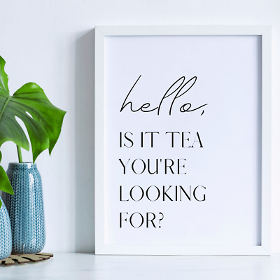 £6.99 • Buy Hello, Is It Tea You're Looking For - Kitchen Wall Print - A4 - A3 - Quote - Tex