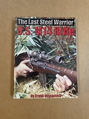 $150 • Buy The U. S. M14 Rifle : The Last Steel Warrior By Frank Iannamico (2005, Trade...