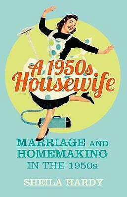 £7.71 • Buy A 1950s Housewife: Marriage And Homemaking In The 1950s By Sheila Hardy...
