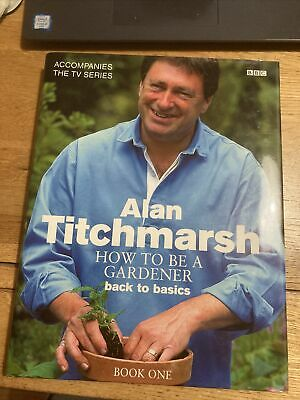 £2.99 • Buy How To Be A Gardener: Book One: Back To Basics By Alan Titchmarsh (Hardback)