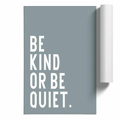£14.95 • Buy Be Kind Or Be Quiet Typography Poster Print Wall Art Unframed Picture