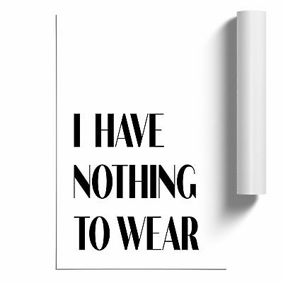 £14.95 • Buy Nothing To Wear Typography Poster Print Wall Art Unframed Picture