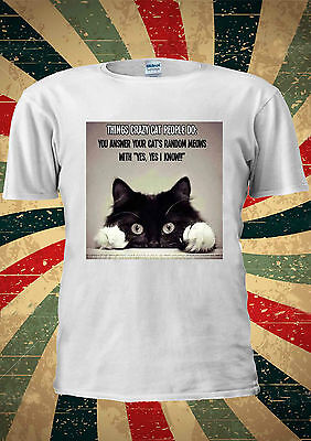 Things Crazy Cat People Do You Answer Yes I Know T Shirt Men Women Unisex 1643 • 5.95£
