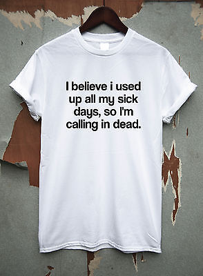 Mens Womens Funny T Shirts Novelty Tee I Believe I Used Up All My Sick Days • 10.99£