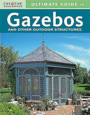 AU34.95 • Buy Ultimate Guide To Gazebos: And Other Outdoor Structures By Creative Homeowner