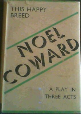Coward, Noel .. This Happy Breed; A Play In Three Acts • 18.93£