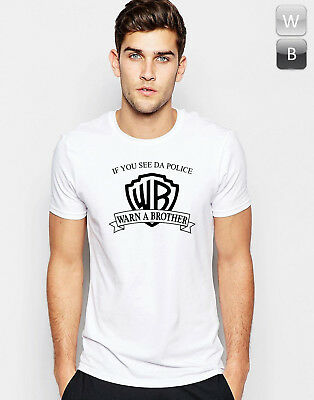 If You See Da Police Warn A Brother T-shirt Funny Gift Graphic Cool Slogan Tee T • 10.99£