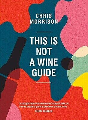 This Is Not A Wine Guide - New Book Chris Morrison • 11.32£