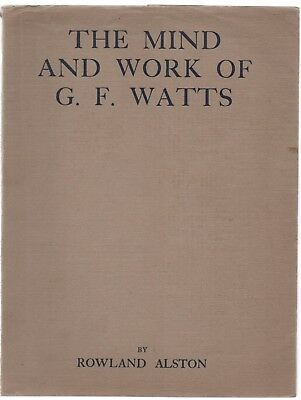 The Mind And Work Of G.F. Watts By Rowland Alston (1929 Paperback) • 10£