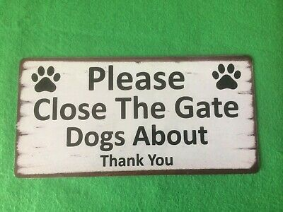 £5.69 • Buy Please Close The Gate Dogs About Sign Shabby Chic Plaque
