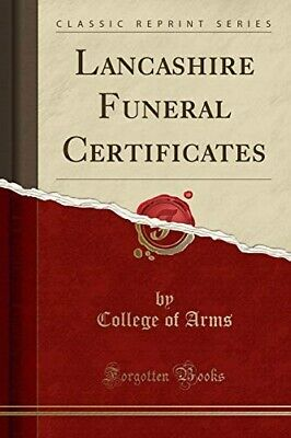 Lancashire Funeral Certificates (Classic Reprint) - New Book Arms, College Of • 9.59£