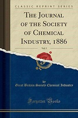 £16.59 • Buy The Journal Of The Society Of Chemical Industry, 1886, Vol. 5 (Classic Reprint)