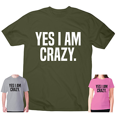 Funny Womens Mens T Shirts Slogan Tee Novelty Humour Top Yes I Am Crazy • 10.99£