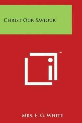 $29.24 • Buy Christ Our Saviour By E. G. White (2014, Paperback)