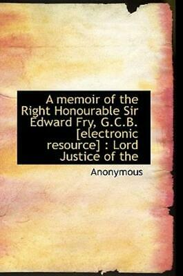 £27.12 • Buy A Memoir Of The Right Honourable Sir Edward Fry, G C B  [Electronic Resourc...
