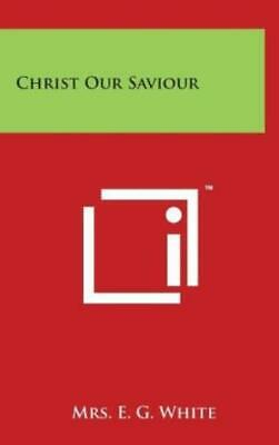 $43.01 • Buy Christ Our Saviour By E. G. White (2014, Hardcover)