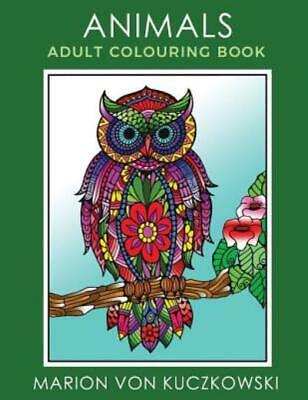 $8.74 • Buy Animals : Adult Colouring Book By Marion Von Kuczkowski (2017, Paperback)