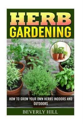 £6.07 • Buy Herb Gardening: How To Grow Your Own Herbs Indoors And Outdoors