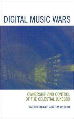 Digital Music Wars: Ownership And Control Of The Celestial Jukebox • 78.49£