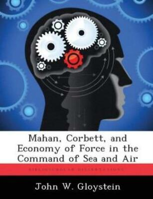 $59.53 • Buy Mahan, Corbett, And Economy Of Force In The Command Of Sea And Air
