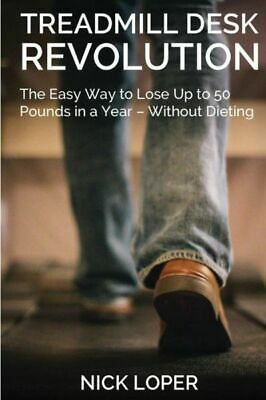AU15.46 • Buy Treadmill Desk Revolution: The Easy Way To Lose Up To 50 Pounds In A Year -...