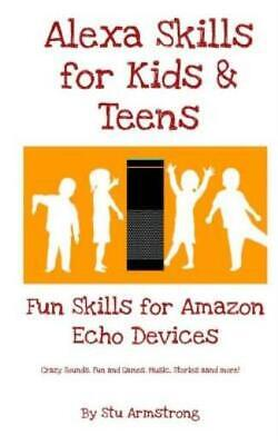 AU13.84 • Buy Alexa Skills For Kids And Teens: Fun Skills For  Echo Devices