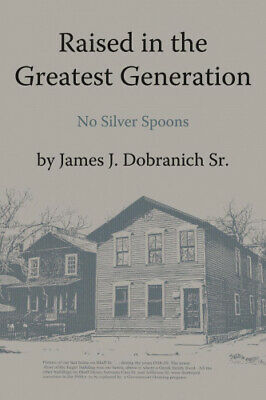 AU33.33 • Buy Raised In The Greatest Generation: No Silver Spoons By James J. Dobranich Sr.