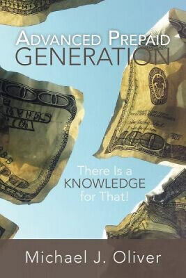 AU22.17 • Buy Advanced Prepaid Generation: There Is A Knowledge For That! By Michael J. Oliver