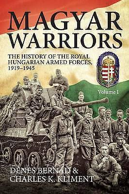 Magyar Warriors: The History Of The Royal Hungarian Armed Forces 1919-1945: V. 1 • 35£