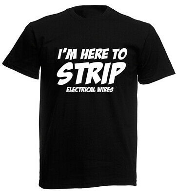 £9.99 • Buy Im Here To Strip Mens Funny T-Shirt, Birthday Gift For Electrician Dad Husband