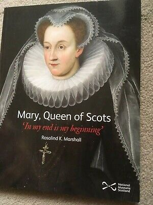 Mary, Queen Of Scots: 'In My End Is My Beginning' By Marshall, Rosalind K. Book • 7.75£