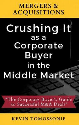 AU53.97 • Buy Mergers & Acquisitions: Crushing It As A Corporate Buyer In The Middle Market: