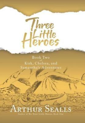 £16.47 • Buy Three Little Heroes: Book Two Of Kirk, Chelsea, And Samantha's Adventures