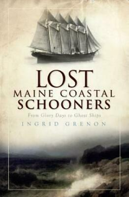 $16.40 • Buy Lost Maine Coastal Schooners: From Glory Days To Ghost Ships