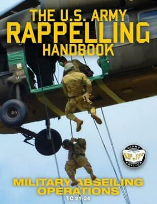 $15.24 • Buy The Us Army Rappelling Handbook - Military Abseiling Operations: Techniques...