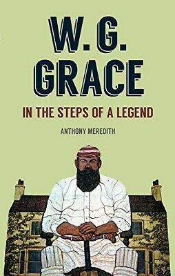 W.G Grace: In The Steps Of A Legend - New Book Meredith, Anthony • 6.64£