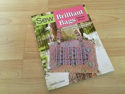 Sew Brilliant Bags Choose From 12 Beautiful Projects Paperback Book Debbie Shore • 6.99£