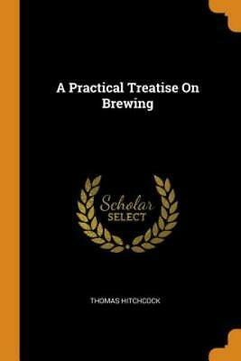 £11.63 • Buy A Practical Treatise On Brewing