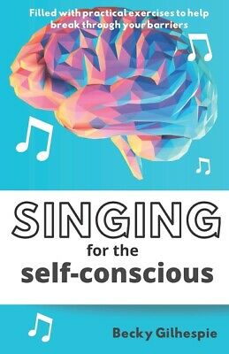 £13.59 • Buy Singing For The Self-Conscious: A Practical Step Program To Help Overcome M...
