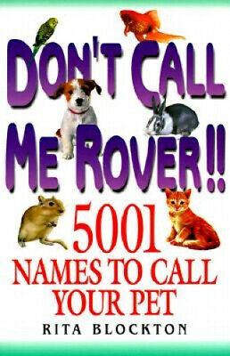 AU28.64 • Buy Don't Call Me Rover!! 5001 Names To Call Your Pet By Rita Blockton