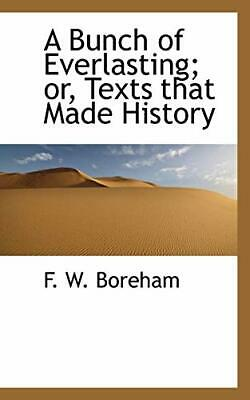 $ CDN52.43 • Buy A BUNCH OF EVERLASTING; OR, TEXTS THAT MADE HISTORY By F. W. Boreham