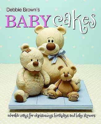 Debbie Brown's Baby Cakes: Adorable Cakes For Christenings, Birthdays Book • 5.75£
