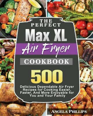 AU32.12 • Buy The Perfect Max XL Air Fryer Cookbook By Angela Phillips