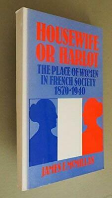 £20.87 • Buy HOUSEWIFE OR HARLOT: PLACE OF WOMEN IN FRENCH SOCIETY By James F. Mcmillan