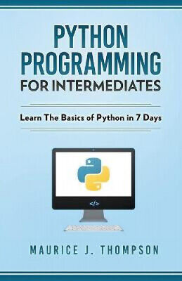 AU35.47 • Buy Python: Programming For Intermediates: Learn The Basics Of Python In 7 Days!