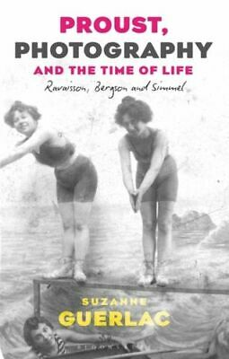 Proust Photography And The Time Of Life - Guerlac Professor Suzanne Berkeley Uni • 28.15£