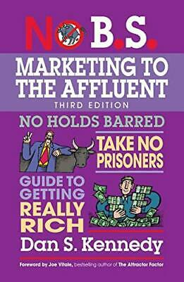 NO B.S. MARKETING TO AFFLUENT: NO HOLDS BARRED, TAKE NO By Dan S Kennedy • 51.34£