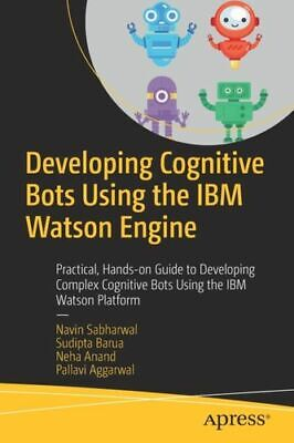 Developing Cognitive Bots Using The Ibm Watson Engine Ag Sabharwal Navin • 34.05£