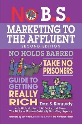 NO B.S. MARKETING TO AFFLUENT: ULTIMATE, NO HOLDS BARRED, By Dan S. Kennedy • 61.47£